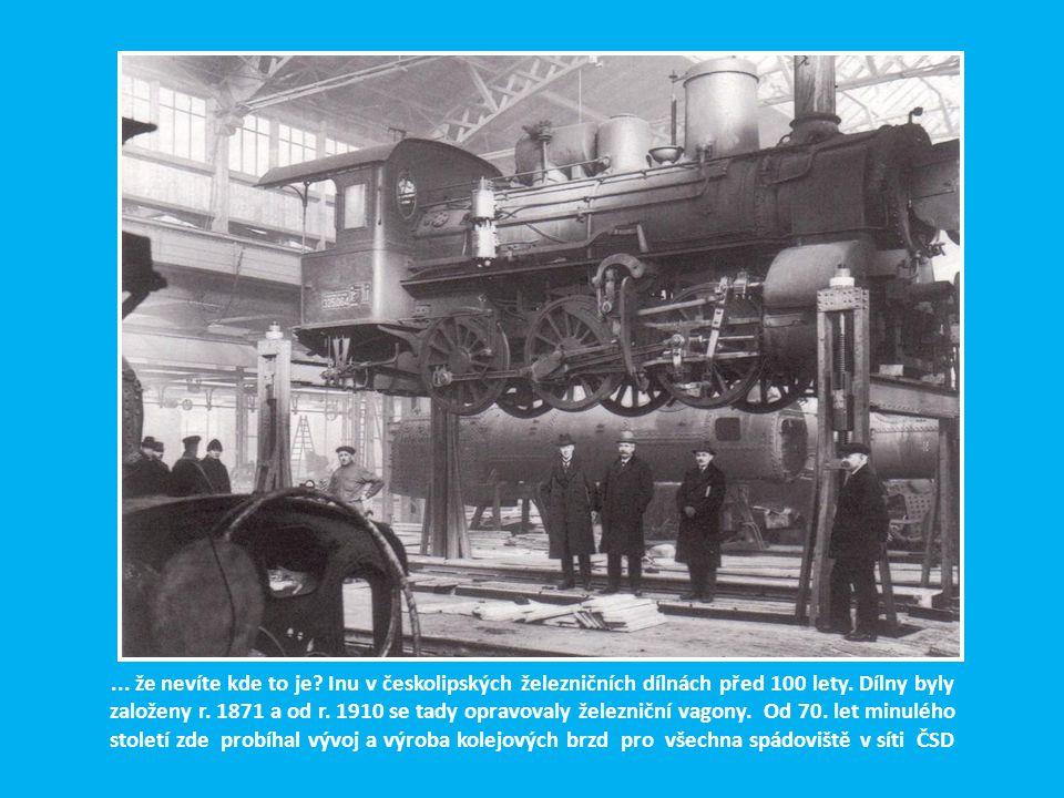 ... že nevíte kde to je. Inu v českolipských železničních dílnách před 100 lety.