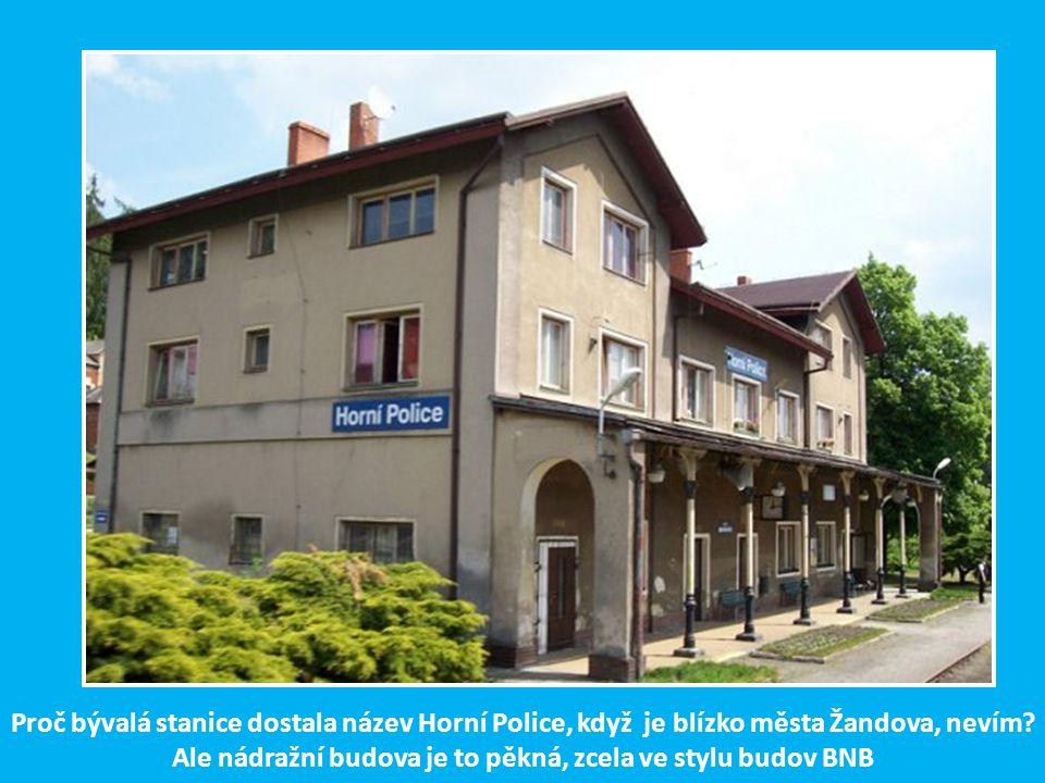 Proč bývalá stanice dostala název Horní Police, když je blízko města Žandova, nevím.