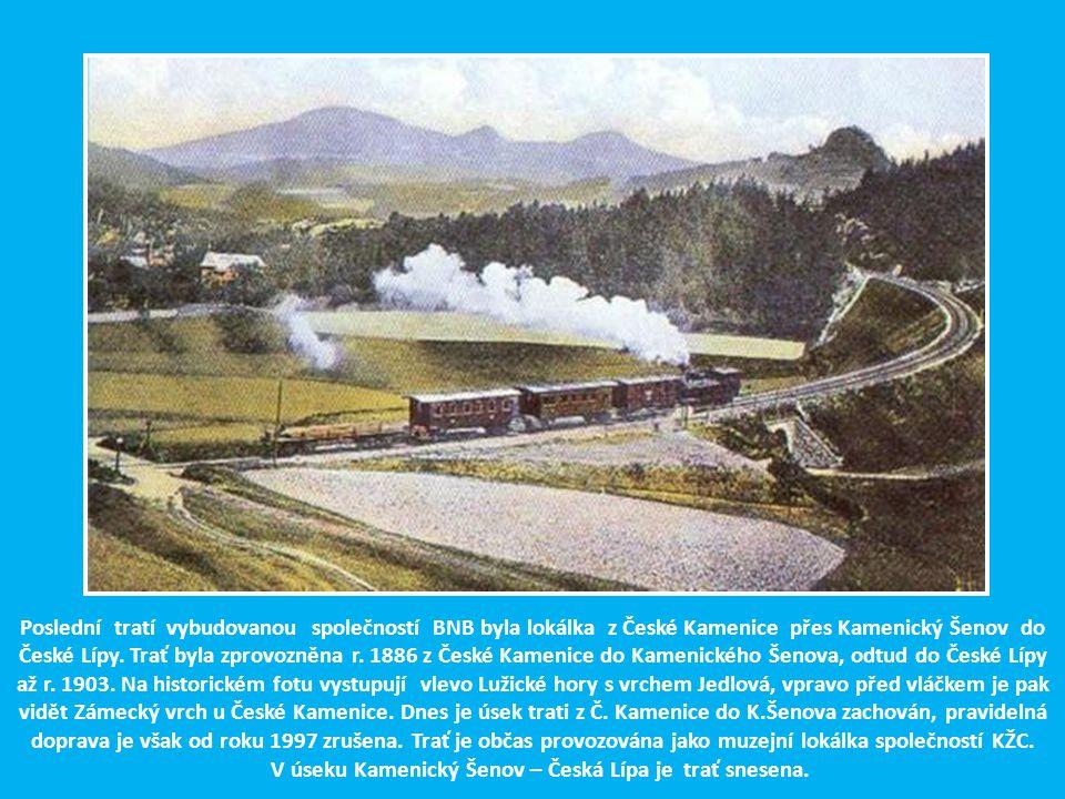 Poslední tratí vybudovanou společností BNB byla lokálka z České Kamenice přes Kamenický Šenov do České Lípy.