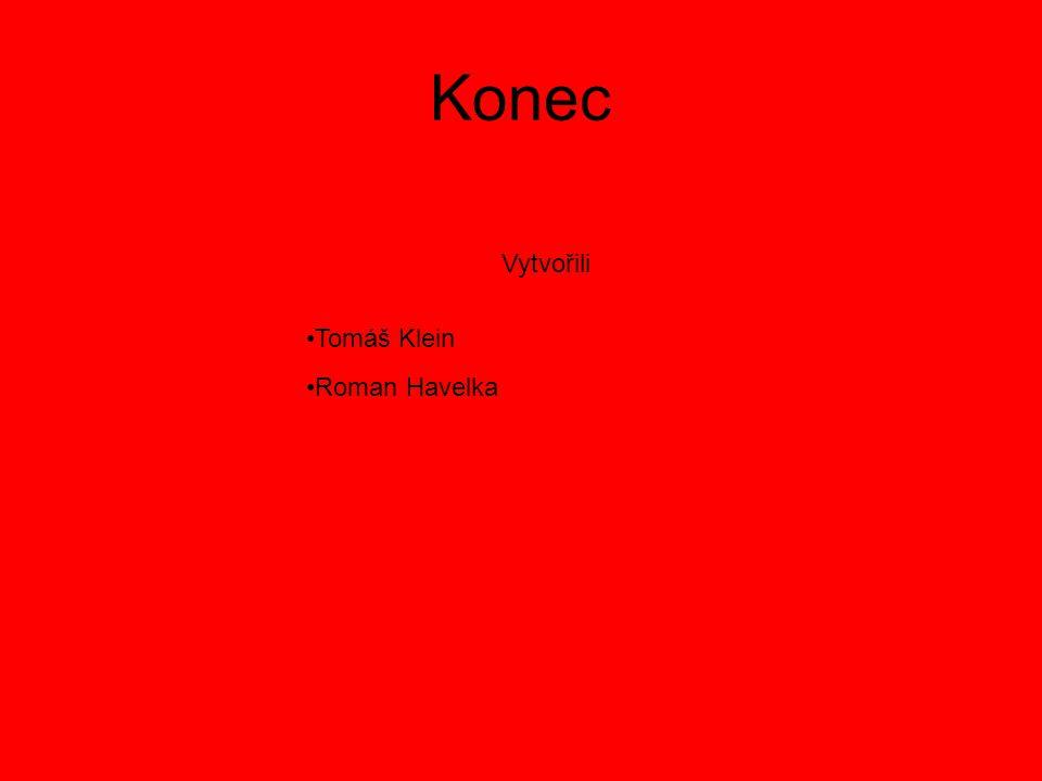 Konec Vytvořili Tomáš Klein Roman Havelka
