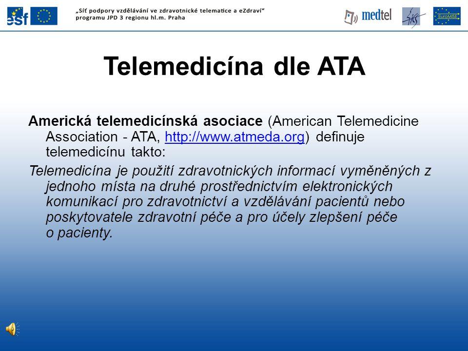 Telemedicína dle ATA Americká telemedicínská asociace (American Telemedicine Association - ATA, http://www.atmeda.org) definuje telemedicínu takto: