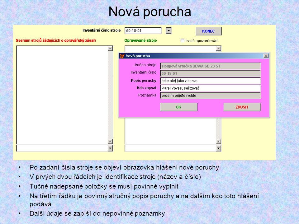 Nová porucha Po zadání čísla stroje se objeví obrazovka hlášení nové poruchy. V prvých dvou řádcích je identifikace stroje (název a číslo)