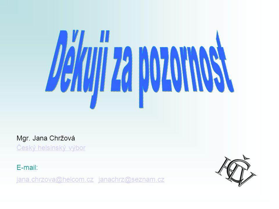 Děkuji za pozornost Mgr. Jana Chržová Český helsinský výbor E-mail: