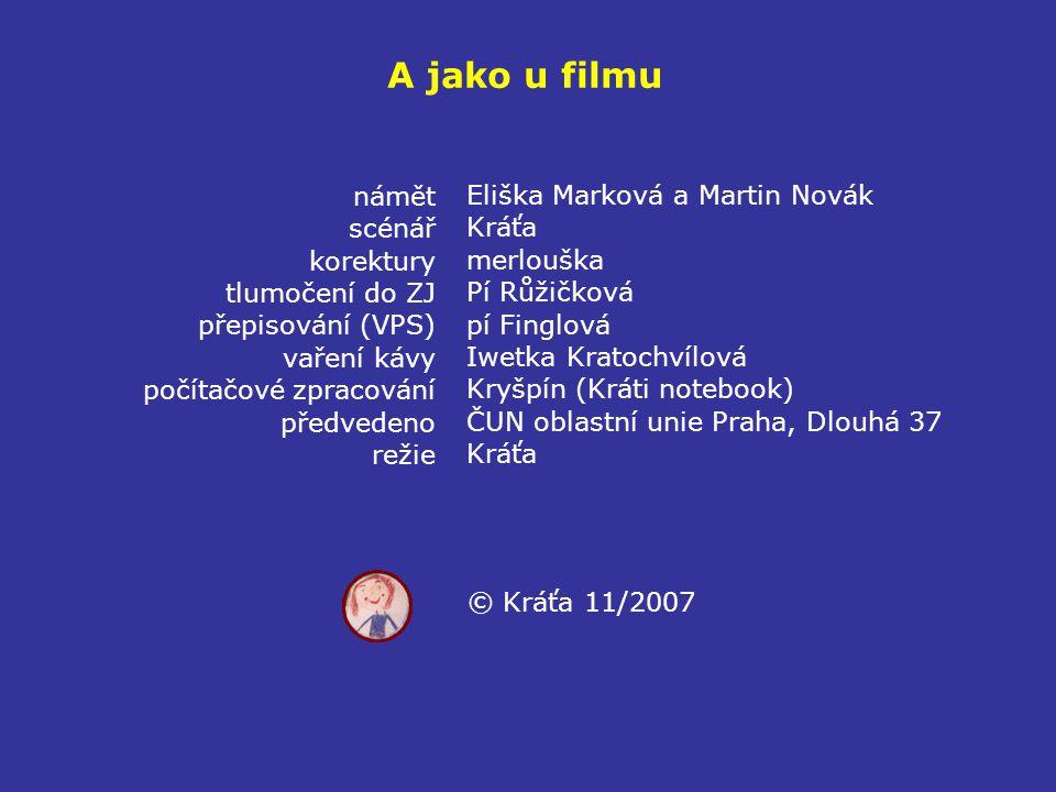A jako u filmu námět Eliška Marková a Martin Novák scénář Kráťa