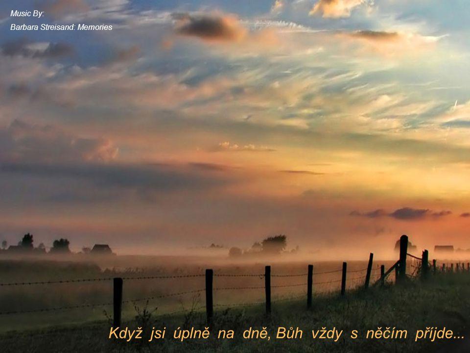 Když jsi úplně na dně, Bůh vždy s něčím příjde...