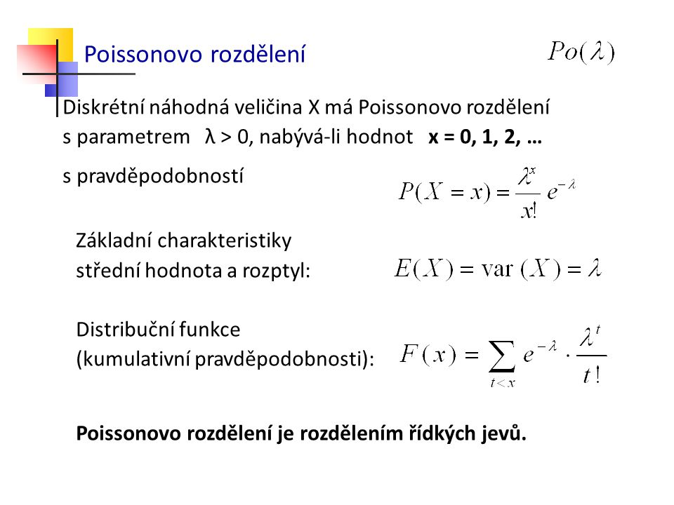 Poissonovo rozdělení Diskrétní náhodná veličina X má Poissonovo rozdělení. s parametrem λ > 0, nabývá-li hodnot x = 0, 1, 2, …