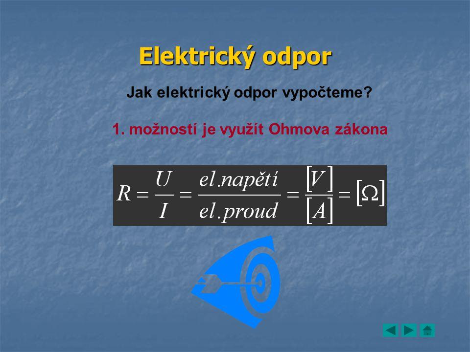 Jak elektrický odpor vypočteme 1. možností je využít Ohmova zákona
