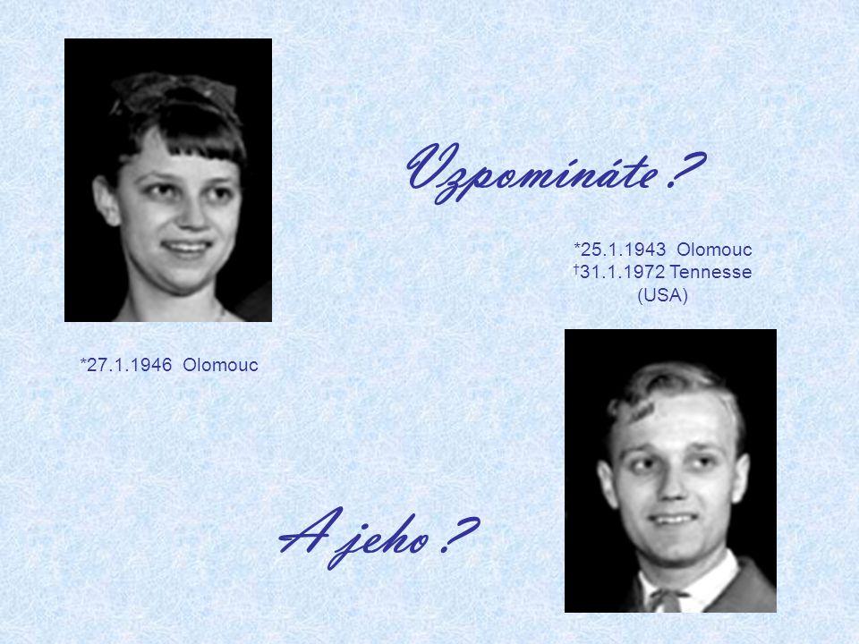 *25.1.1943 Olomouc †31.1.1972 Tennesse (USA)