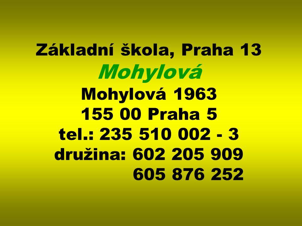Základní škola, Praha 13 Mohylová Mohylová 1963 155 00 Praha 5 tel