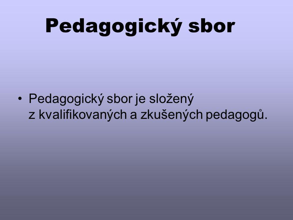 Pedagogický sbor Pedagogický sbor je složený z kvalifikovaných a zkušených pedagogů.