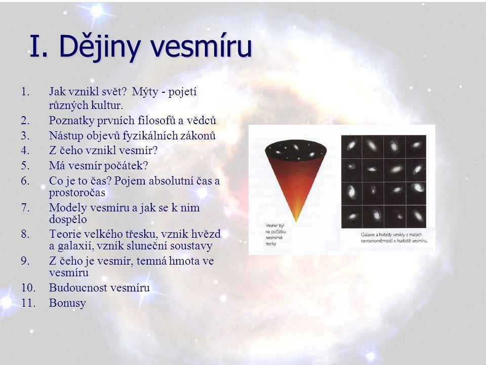 I. Dějiny vesmíru Jak vznikl svět Mýty - pojetí různých kultur.