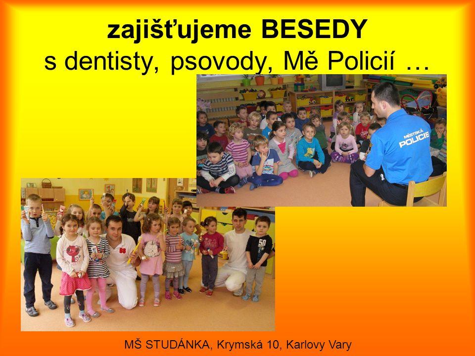 zajišťujeme BESEDY s dentisty, psovody, Mě Policií …
