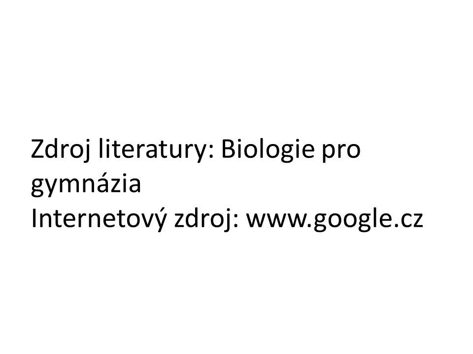 Zdroj literatury: Biologie pro gymnázia Internetový zdroj: www. google