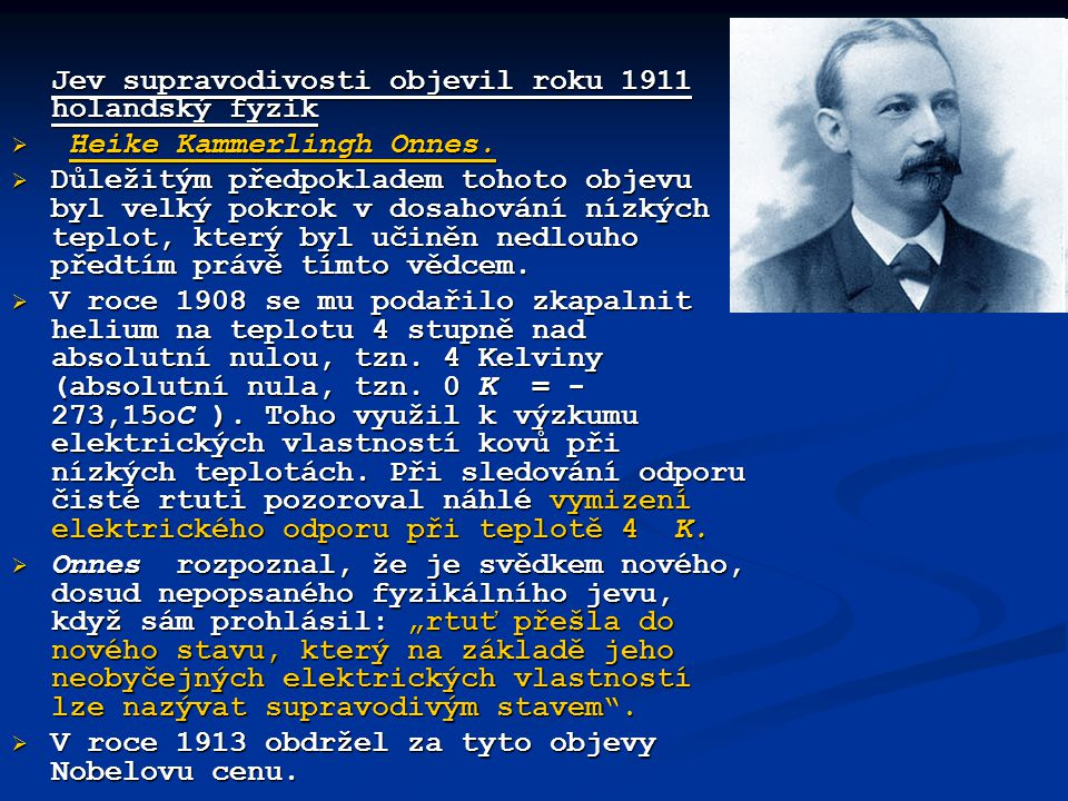 Jev supravodivosti objevil roku 1911 holandský fyzik