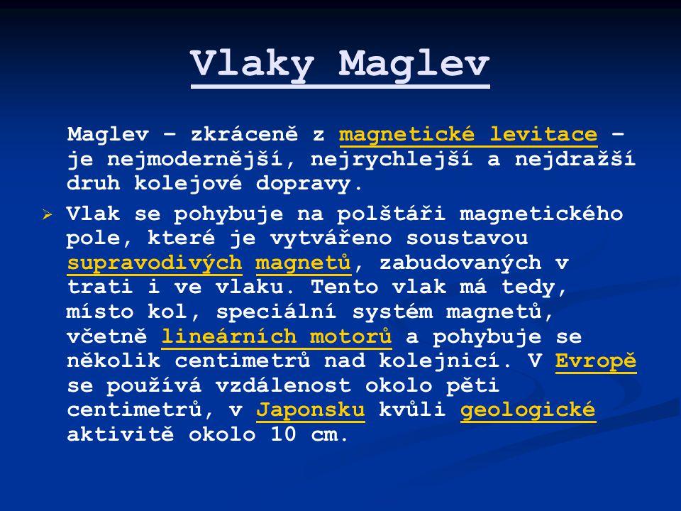 Vlaky Maglev Maglev – zkráceně z magnetické levitace – je nejmodernější, nejrychlejší a nejdražší druh kolejové dopravy.