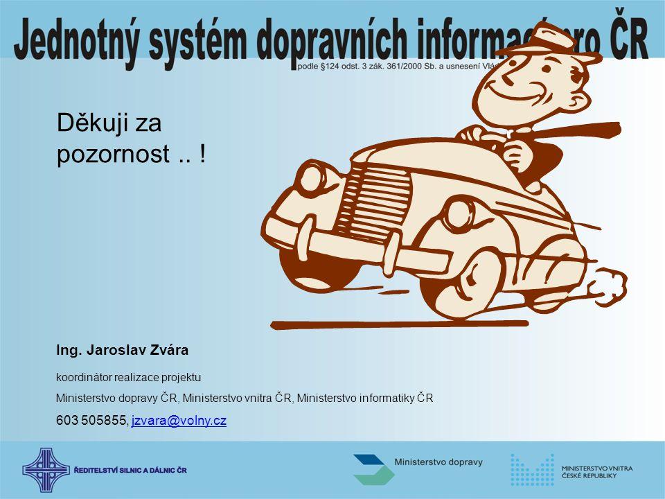 Děkuji za pozornost .. ! Ing. Jaroslav Zvára