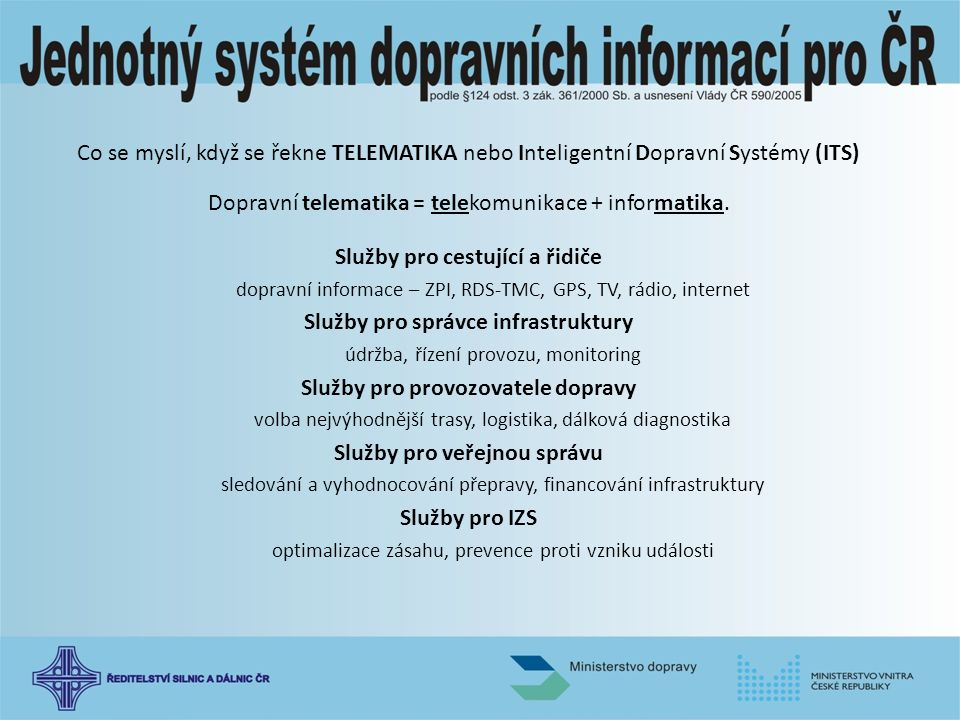Dopravní telematika = telekomunikace + informatika.