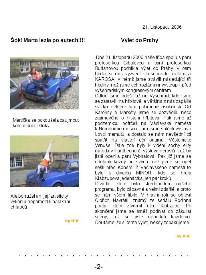 -2- Šok! Marta lezla po autech!!!! Výlet do Prahy 21. Listopadu 2006