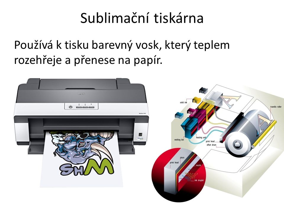 Sublimační tiskárna Používá k tisku barevný vosk, který teplem rozehřeje a přenese na papír.