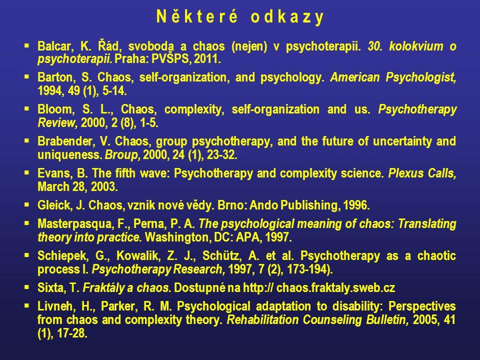 N ě k t e r é o d k a z y Balcar, K. Řád, svoboda a chaos (nejen) v psychoterapii. 30. kolokvium o psychoterapii. Praha: PVŠPS, 2011.