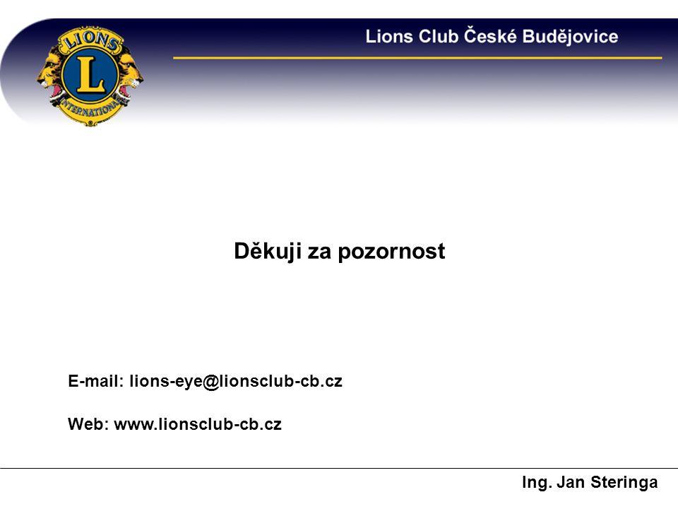 Děkuji za pozornost E-mail: lions-eye@lionsclub-cb.cz