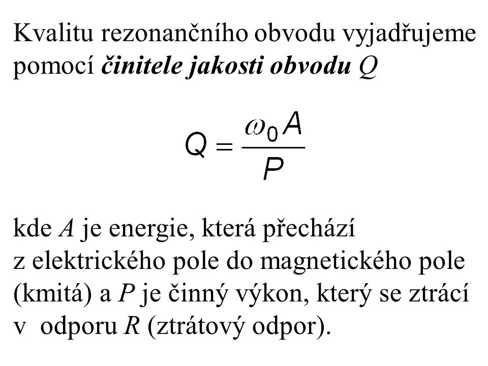 Kvalitu rezonančního obvodu vyjadřujeme pomocí činitele jakosti obvodu Q
