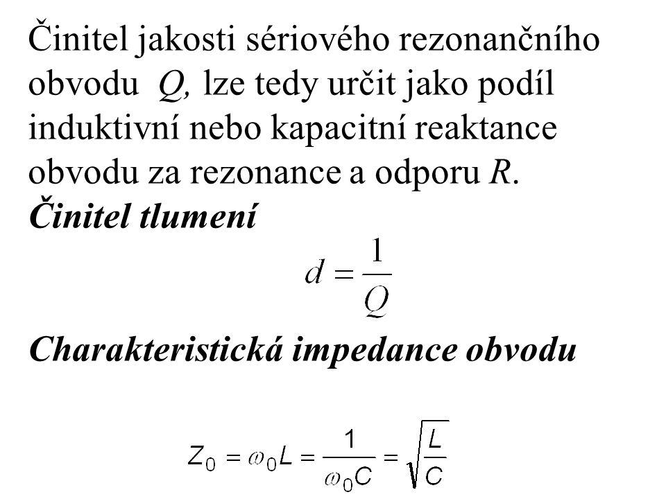 Činitel jakosti sériového rezonančního obvodu Q, lze tedy určit jako podíl induktivní nebo kapacitní reaktance obvodu za rezonance a odporu R.