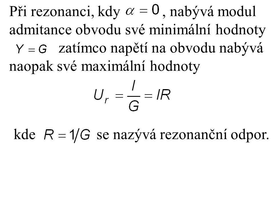 Při rezonanci, kdy , nabývá modul admitance obvodu své minimální hodnoty