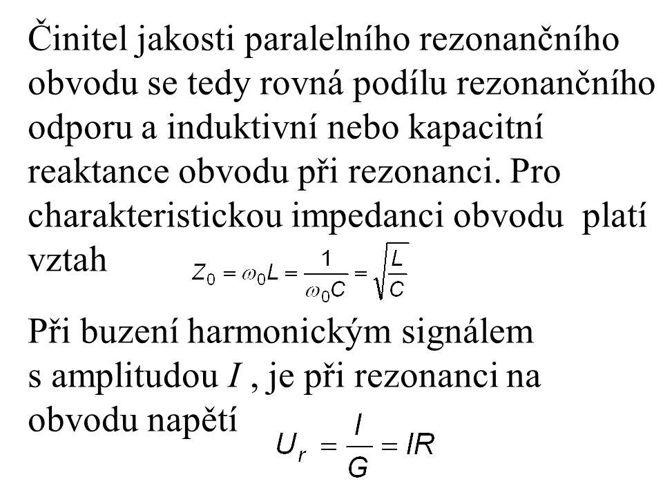 Činitel jakosti paralelního rezonančního obvodu se tedy rovná podílu rezonančního odporu a induktivní nebo kapacitní reaktance obvodu při rezonanci. Pro charakteristickou impedanci obvodu platí vztah