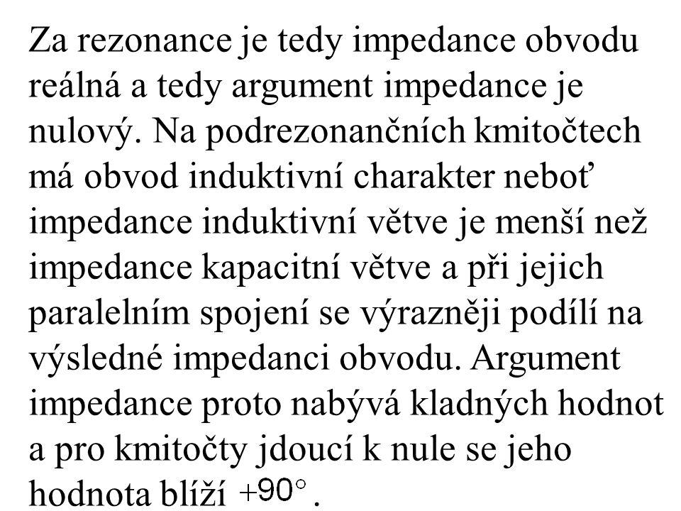 Za rezonance je tedy impedance obvodu reálná a tedy argument impedance je nulový.