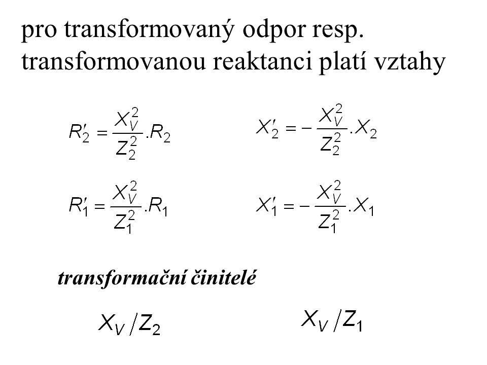 pro transformovaný odpor resp. transformovanou reaktanci platí vztahy