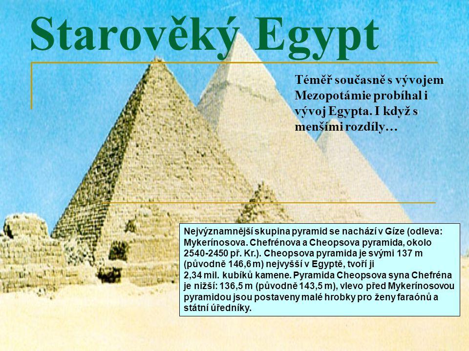 Starověký Egypt Téměř současně s vývojem Mezopotámie probíhal i vývoj Egypta. I když s menšími rozdíly…