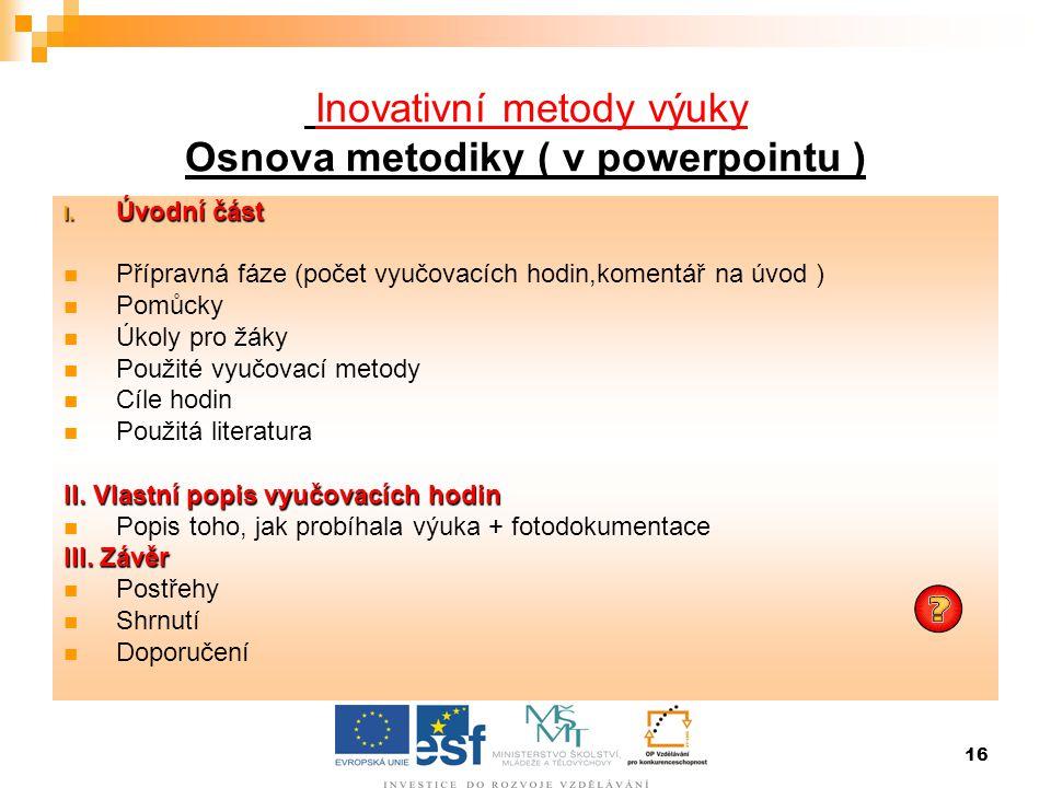 Inovativní metody výuky Osnova metodiky ( v powerpointu )