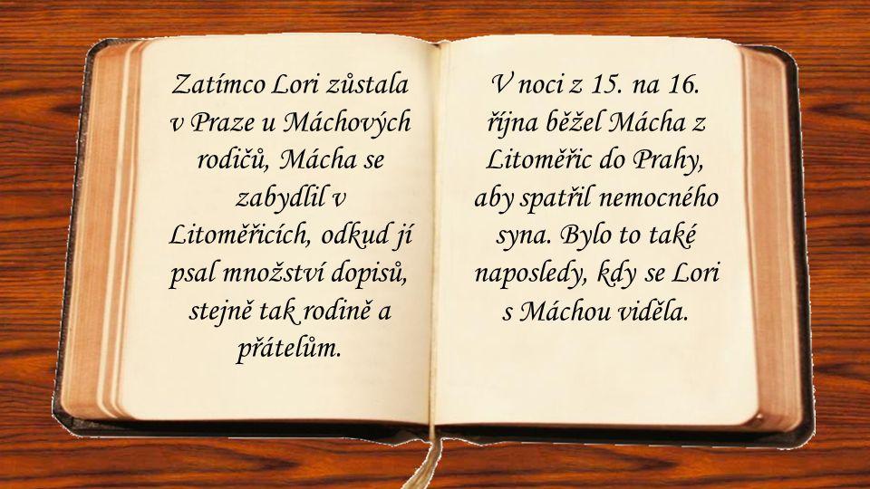 Zatímco Lori zůstala v Praze u Máchových rodičů, Mácha se zabydlil v Litoměřicích, odkud jí psal množství dopisů, stejně tak rodině a přátelům.