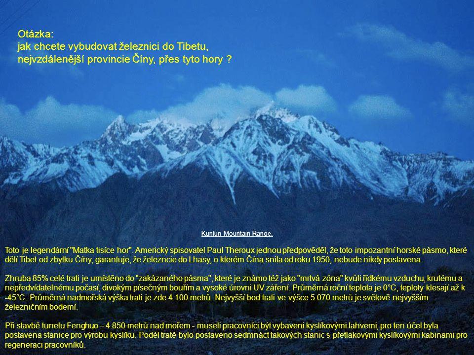 Otázka: jak chcete vybudovat železnici do Tibetu, nejvzdálenější provincie Číny, přes tyto hory Kunlun Mountain Range.