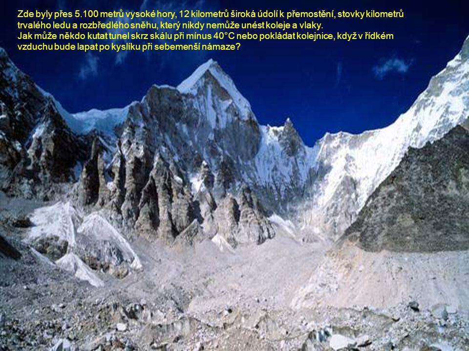 Zde byly přes 5.100 metrů vysoké hory, 12 kilometrů široká údolí k přemostění, stovky kilometrů trvalého ledu a rozbředlého sněhu, který nikdy nemůže unést koleje a vlaky.