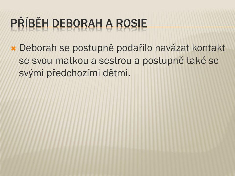 Příběh Deborah a Rosie Deborah se postupně podařilo navázat kontakt se svou matkou a sestrou a postupně také se svými předchozími dětmi.