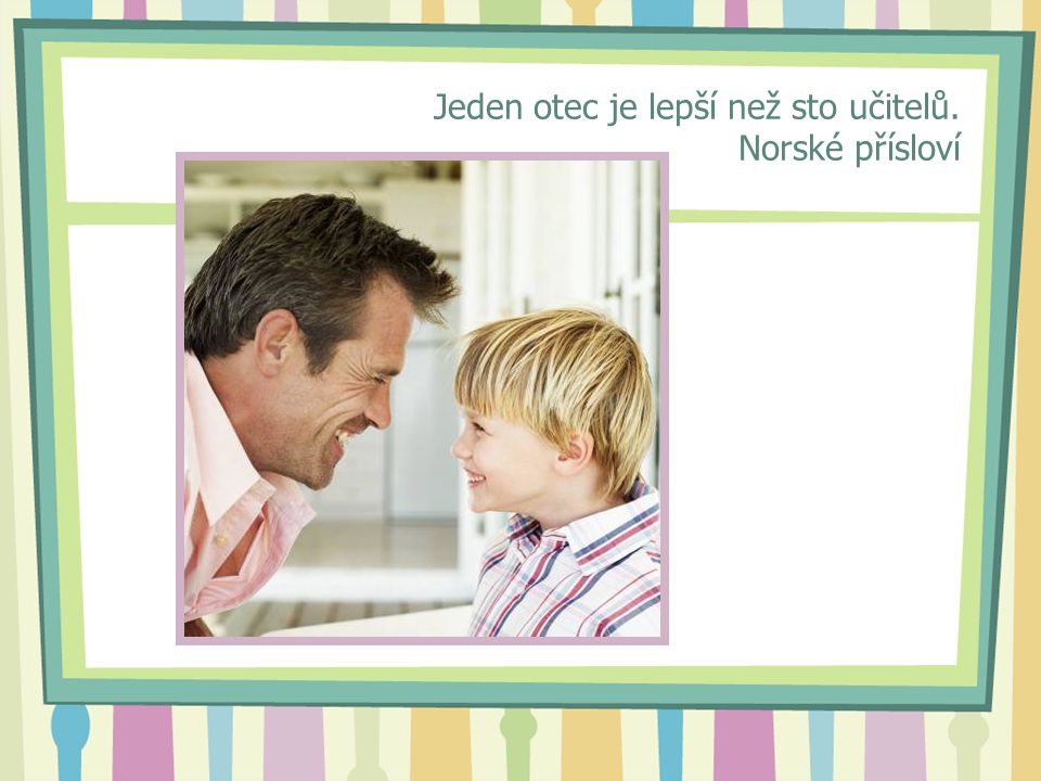 Jeden otec je lepší než sto učitelů. Norské přísloví