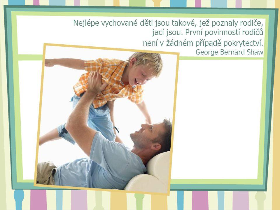 Nejlépe vychované děti jsou takové, jež poznaly rodiče, jací jsou