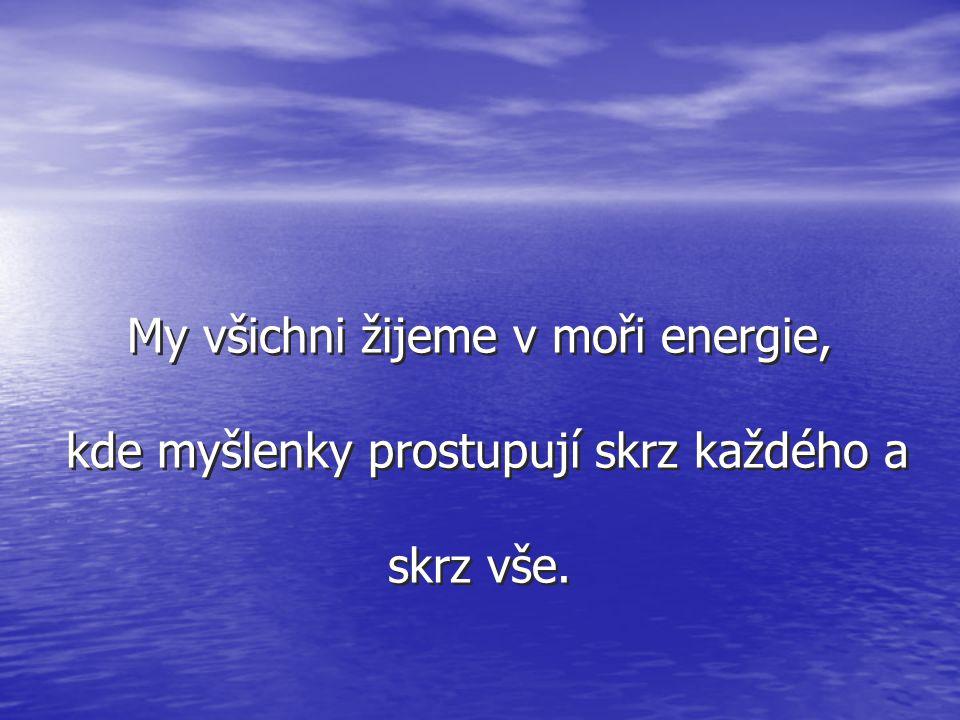 My všichni žijeme v moři energie,