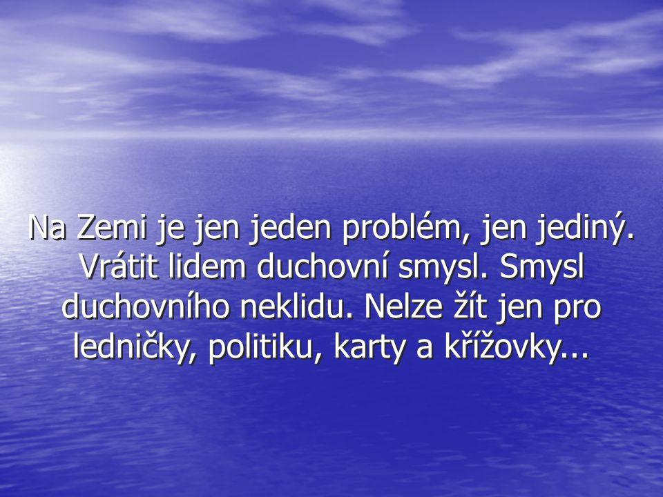 Na Zemi je jen jeden problém, jen jediný. Vrátit lidem duchovní smysl