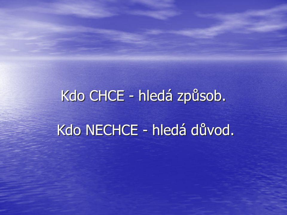 Kdo NECHCE - hledá důvod.