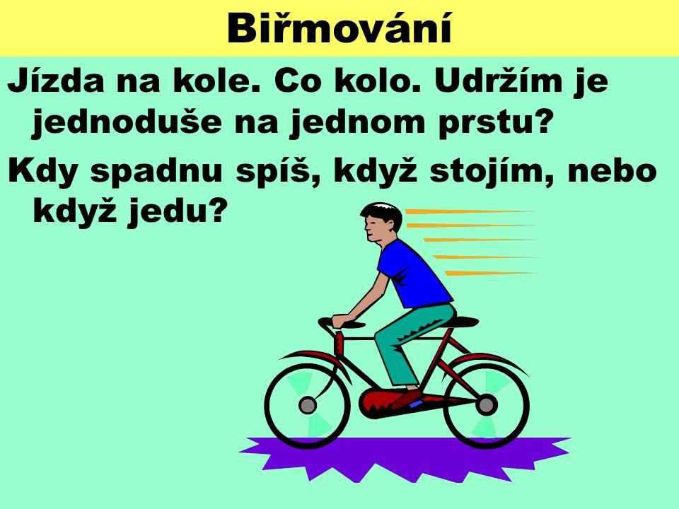 Biřmování Jízda na kole. Co kolo. Udržím je jednoduše na jednom prstu
