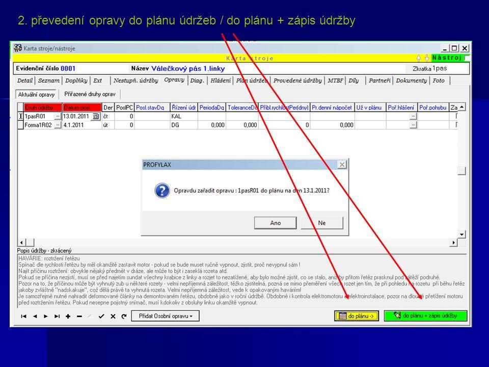 2. převedení opravy do plánu údržeb / do plánu + zápis údržby