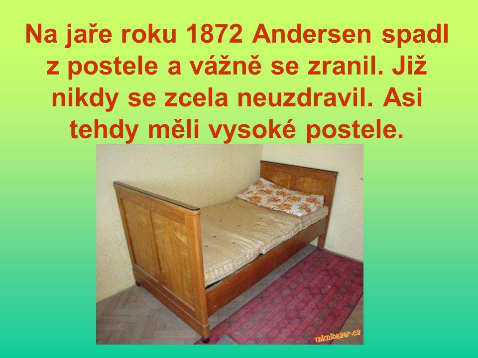 Na jaře roku 1872 Andersen spadl z postele a vážně se zranil