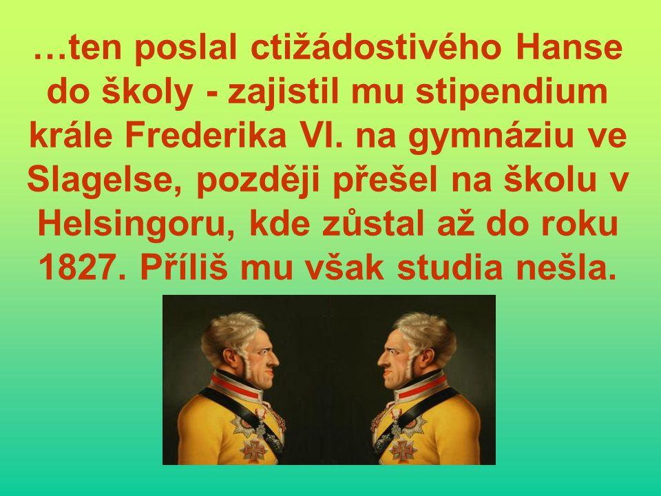 …ten poslal ctižádostivého Hanse do školy - zajistil mu stipendium krále Frederika VI.