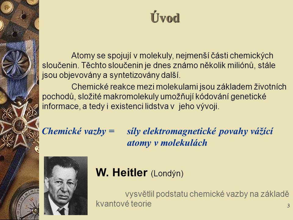 Úvod W. Heitler (Londýn) Chemické vazby =