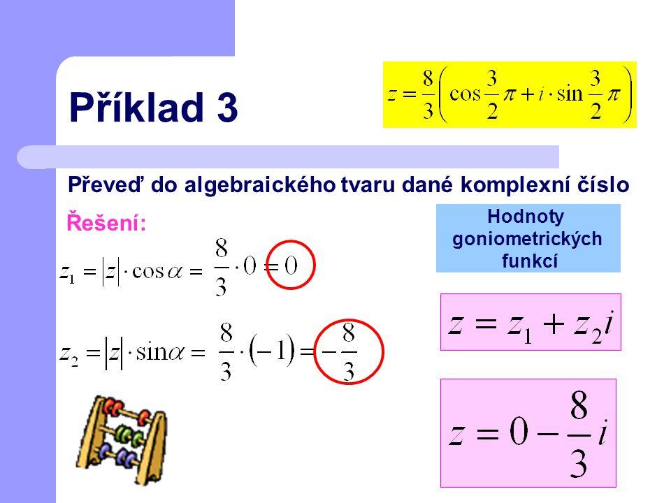 Příklad 3 Převeď do algebraického tvaru dané komplexní číslo Řešení:
