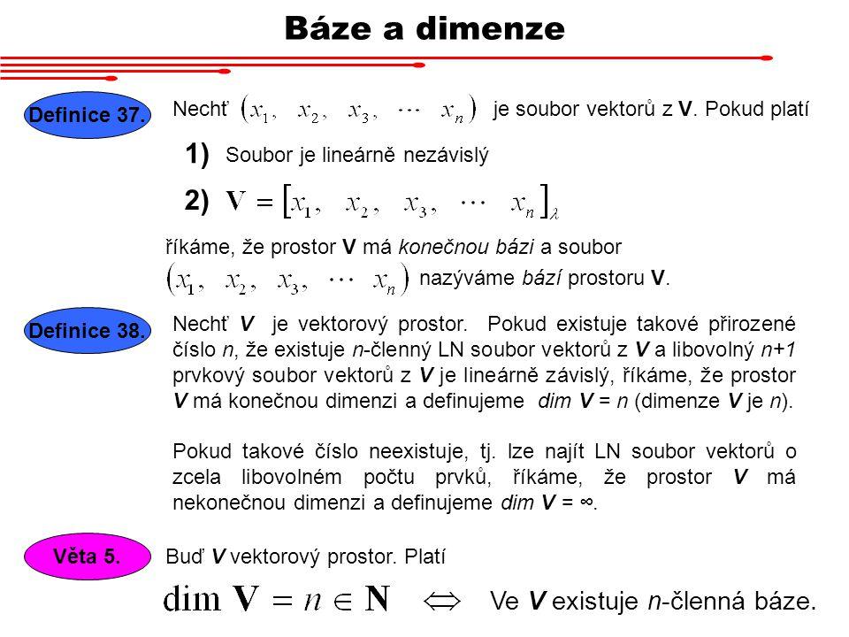 Báze a dimenze 1) 2) Ve V existuje n-členná báze. Definice 37. Nechť