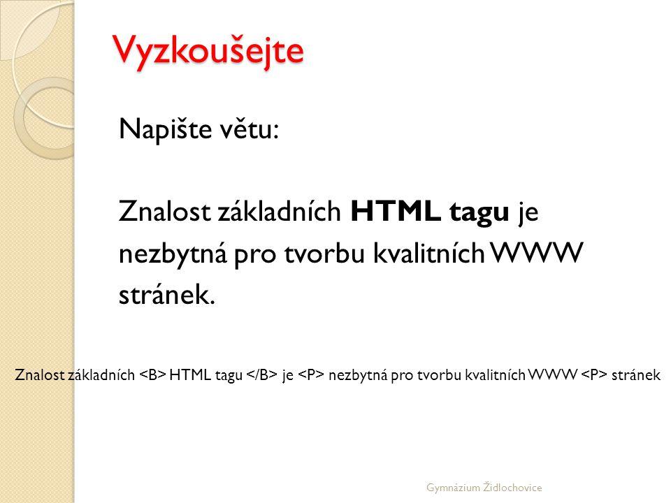 Vyzkoušejte Napište větu: Znalost základních HTML tagu je nezbytná pro tvorbu kvalitních WWW stránek.